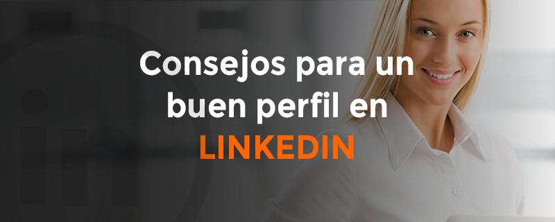 Consejos para un buen perfil de Linkedin