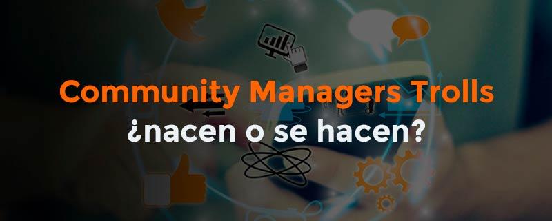 Community managers trolls